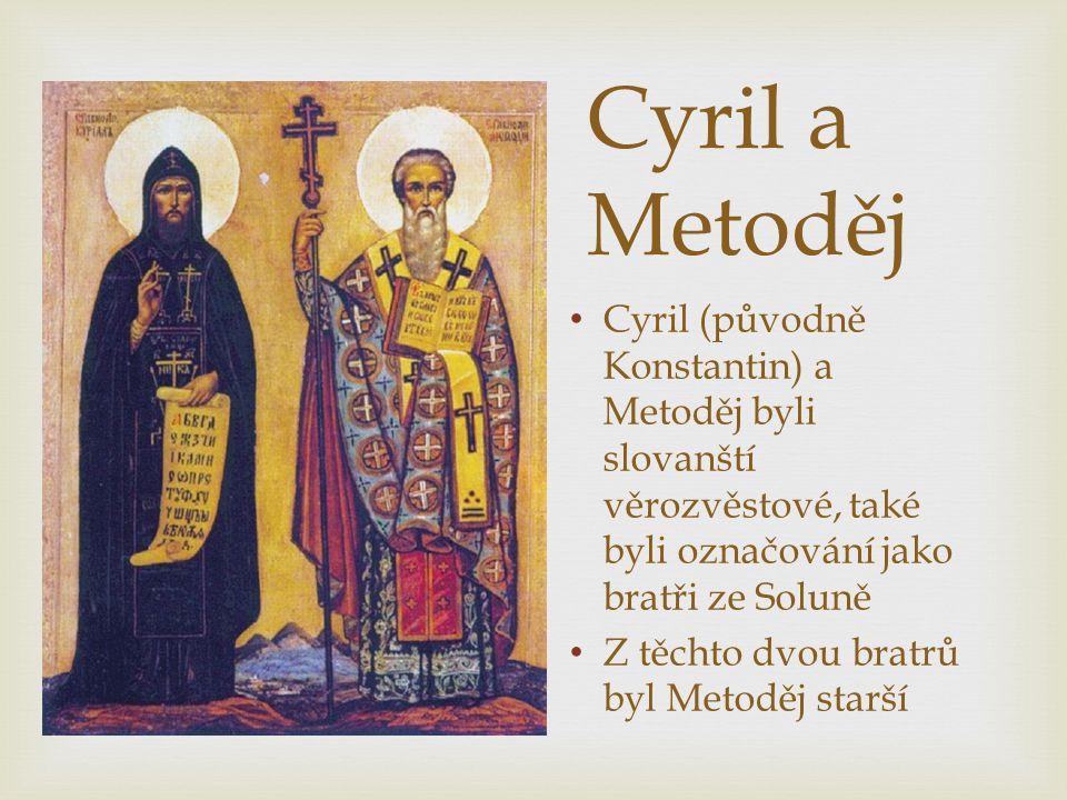 Cyril a Metoděj Cyril (původně Konstantin) a Metoděj byli slovanští věrozvěstové, také byli označování jako bratři ze Soluně Z těchto dvou bratrů byl