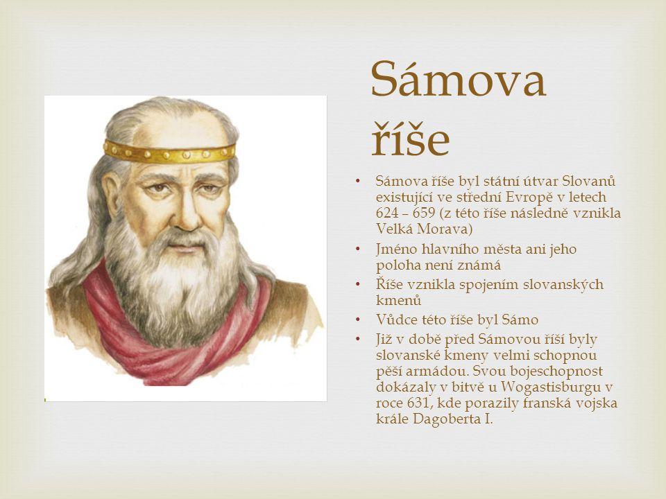 Sámova říše Sámova říše byl státní útvar Slovanů existující ve střední Evropě v letech 624 – 659 (z této říše následně vznikla Velká Morava) Jméno hla