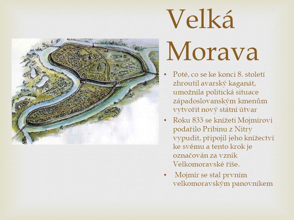 Velká Morava Poté, co se ke konci 8. století zhroutil avarský kaganát, umožnila politická situace západoslovanským kmenům vytvořit nový státní útvar R