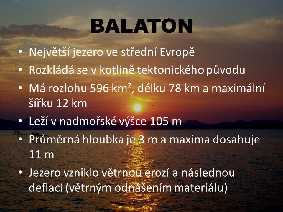 BALATON Největší jezero ve střední Evropě Rozkládá se v kotlině tektonického původu Má rozlohu 596 km², délku 78 km a maximální šířku 12 km Leží v nad