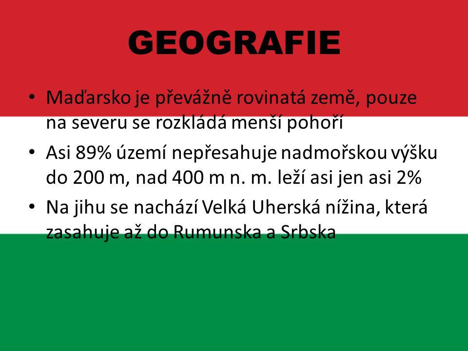 GEOGRAFIE Maďarsko je převážně rovinatá země, pouze na severu se rozkládá menší pohoří Asi 89% území nepřesahuje nadmořskou výšku do 200 m, nad 400 m