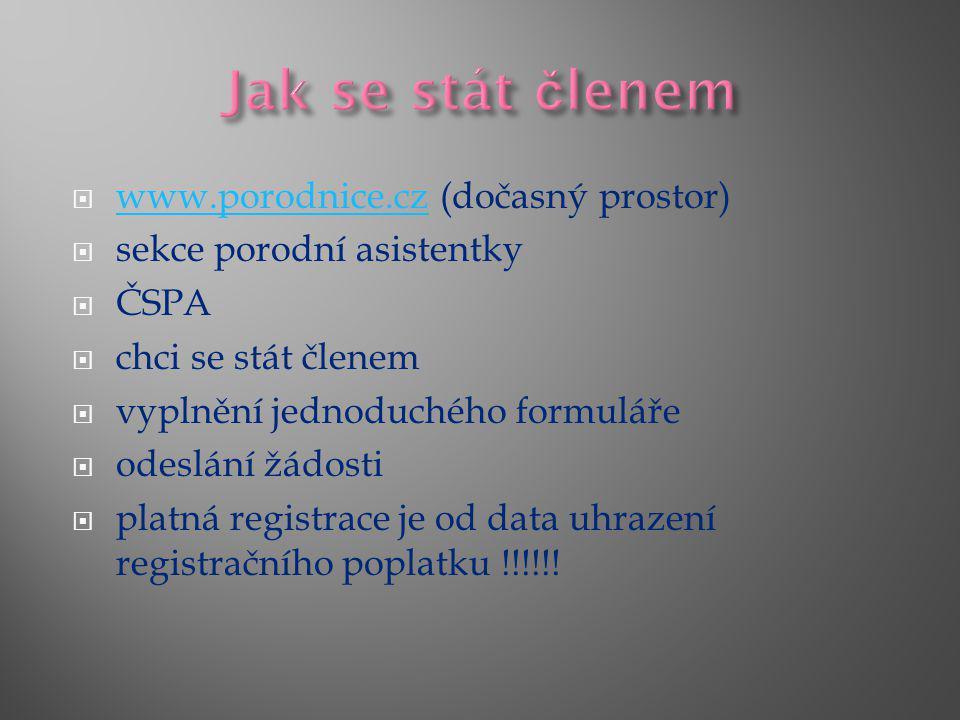  www.porodnice.cz (dočasný prostor) www.porodnice.cz  sekce porodní asistentky  ČSPA  chci se stát členem  vyplnění jednoduchého formuláře  odeslání žádosti  platná registrace je od data uhrazení registračního poplatku !!!!!!