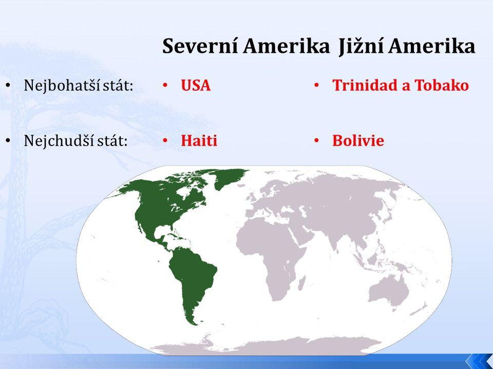 Severní Amerika USA Haiti Jižní Amerika Trinidad a Tobako Bolivie Nejbohatší stát: Nejchudší stát: