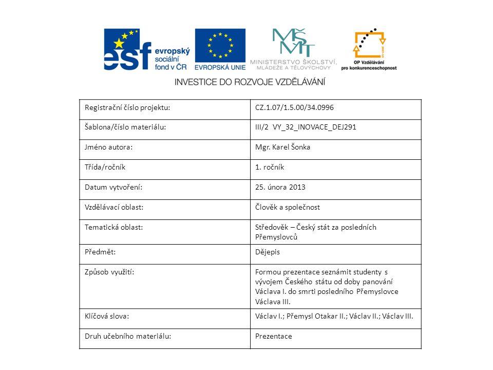Registrační číslo projektu:CZ.1.07/1.5.00/34.0996 Šablona/číslo materiálu:III/2 VY_32_INOVACE_DEJ291 Jméno autora:Mgr.