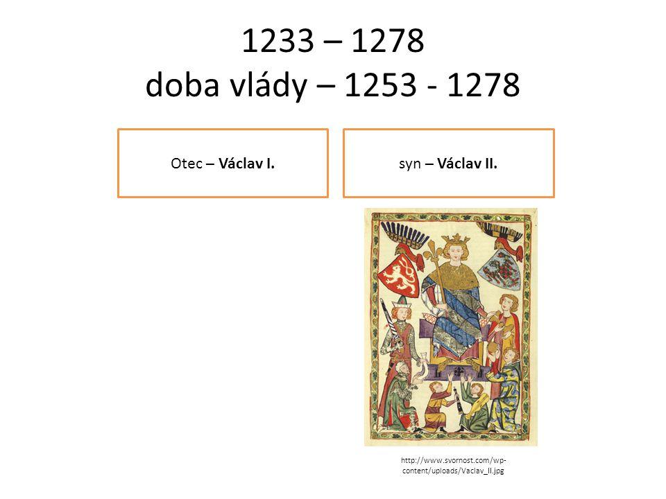 1233 – 1278 doba vlády – 1253 - 1278 Otec – Václav I.syn – Václav II.