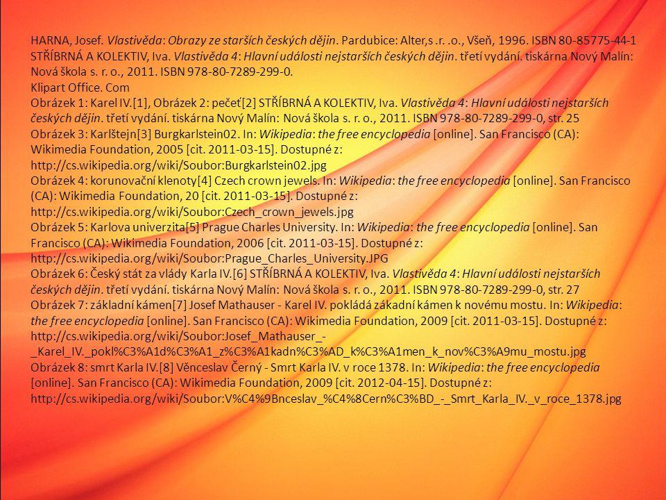 HARNA, Josef. Vlastivěda: Obrazy ze starších českých dějin. Pardubice: Alter,s.r..o., Všeň, 1996. ISBN 80-85775-44-1 STŘÍBRNÁ A KOLEKTIV, Iva. Vlastiv
