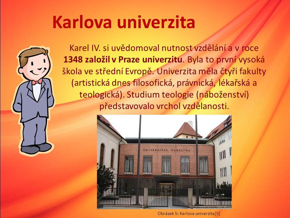 Karlova univerzita Karel IV. si uvědomoval nutnost vzdělání a v roce 1348 založil v Praze univerzitu. Byla to první vysoká škola ve střední Evropě. Un