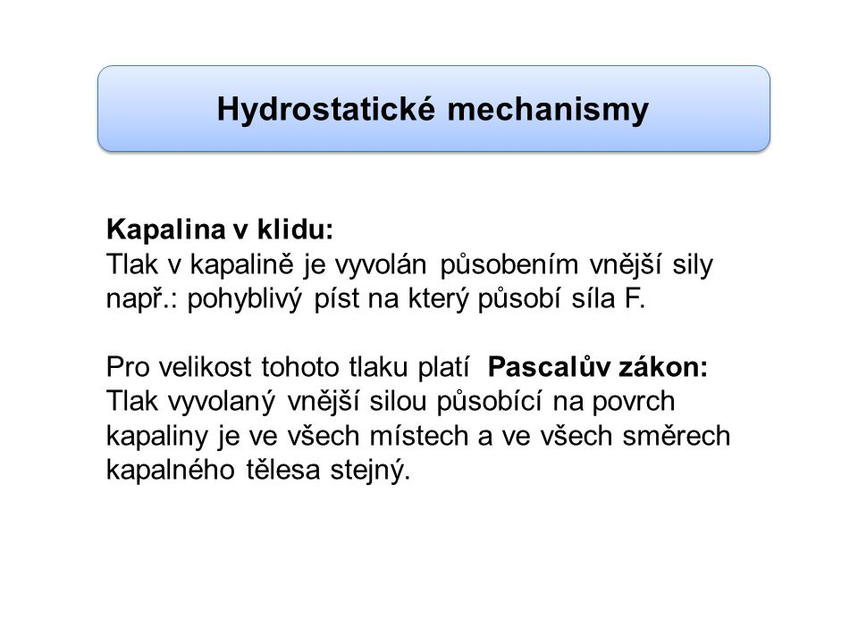 Kapalina v klidu: Tlak v kapalině je vyvolán působením vnější sily např.: pohyblivý píst na který působí síla F.