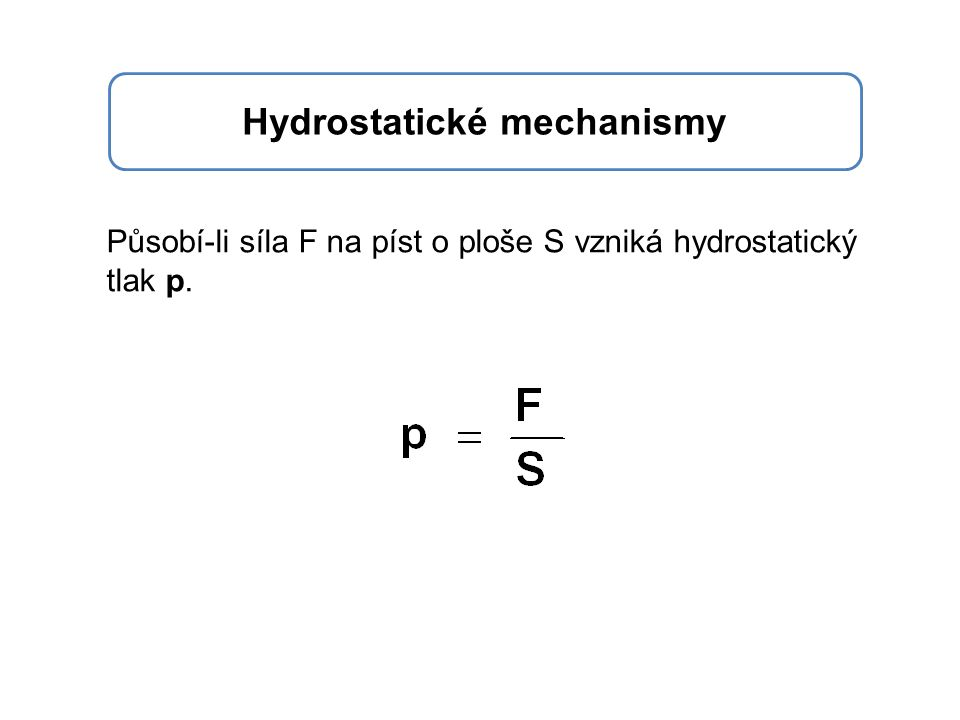 Při stejném tlaku kapaliny jsou síly úměrné plochám pístů.