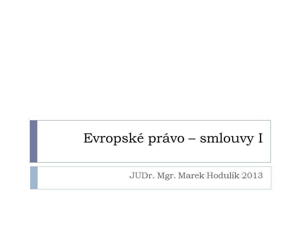 Evropské právo – smlouvy I JUDr. Mgr. Marek Hodulík 2013