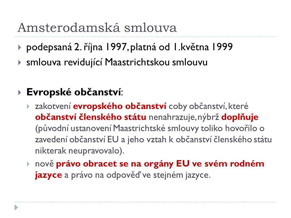 Amsterodamská smlouva  podepsaná 2. října 1997, platná od 1.května 1999  smlouva revidující Maastrichtskou smlouvu  Evropské občanství:  zakotvení