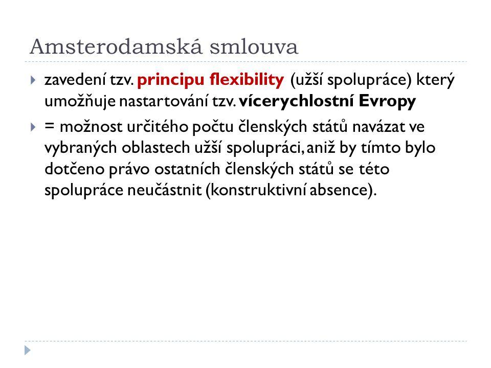 Amsterodamská smlouva  zavedení tzv. principu flexibility (užší spolupráce) který umožňuje nastartování tzv. vícerychlostní Evropy  = možnost určité