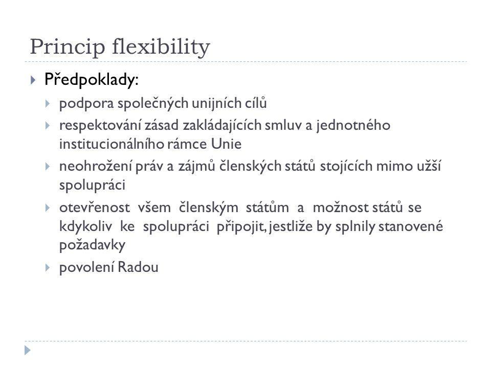 Princip flexibility  Předpoklady:  podpora společných unijních cílů  respektování zásad zakládajících smluv a jednotného institucionálního rámce Un