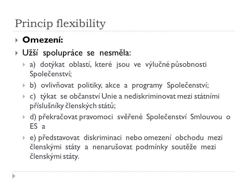 Princip flexibility  Omezení:  Užší spolupráce se nesměla:  a) dotýkat oblastí, které jsou ve výlučné působnosti Společenství;  b) ovlivňovat poli