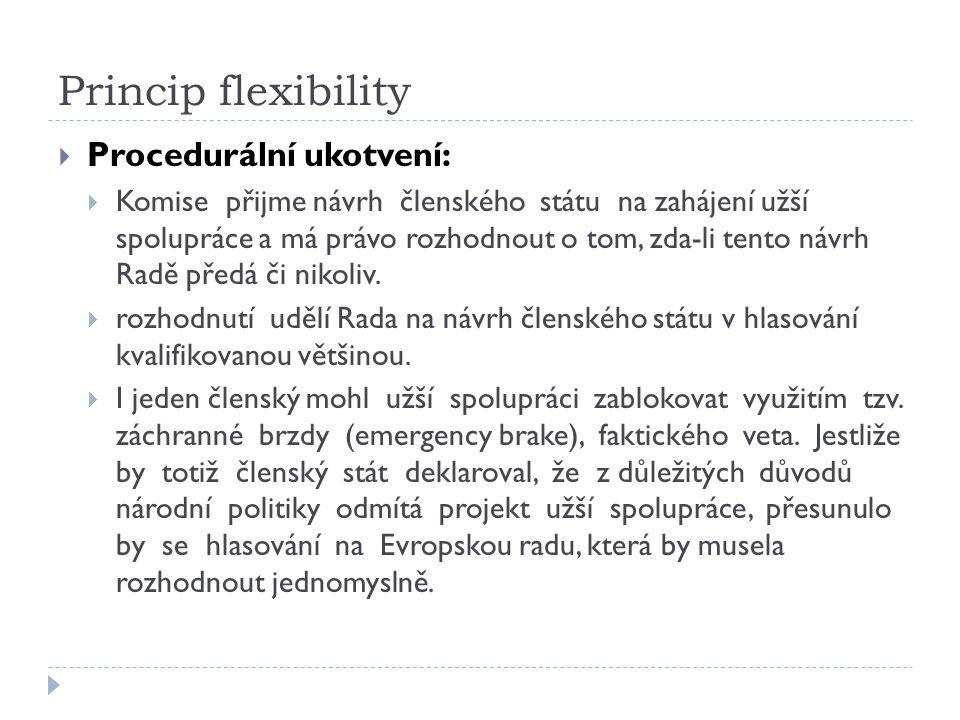 Princip flexibility  Procedurální ukotvení:  Komise přijme návrh členského státu na zahájení užší spolupráce a má právo rozhodnout o tom, zda-li ten
