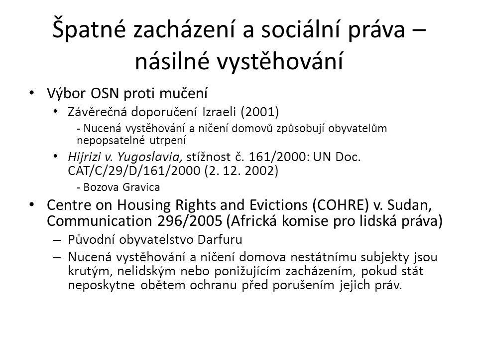Špatné zacházení a sociální práva – násilné vystěhování Výbor OSN proti mučení Závěrečná doporučení Izraeli (2001) - Nucená vystěhování a ničení domovů způsobují obyvatelům nepopsatelné utrpení Hijrizi v.