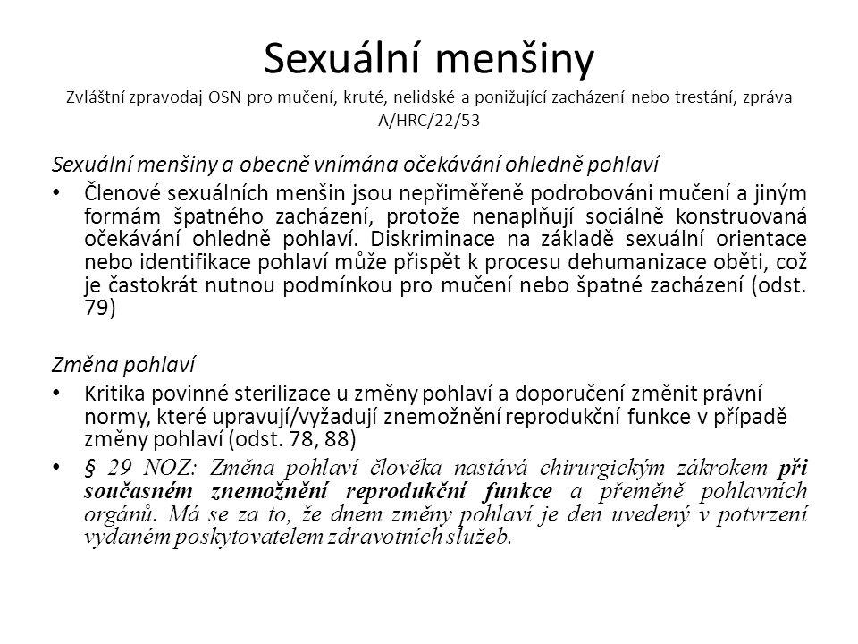 Sexuální menšiny Zvláštní zpravodaj OSN pro mučení, kruté, nelidské a ponižující zacházení nebo trestání, zpráva A/HRC/22/53 Sexuální menšiny a obecně vnímána očekávání ohledně pohlaví Členové sexuálních menšin jsou nepřiměřeně podrobováni mučení a jiným formám špatného zacházení, protože nenaplňují sociálně konstruovaná očekávání ohledně pohlaví.