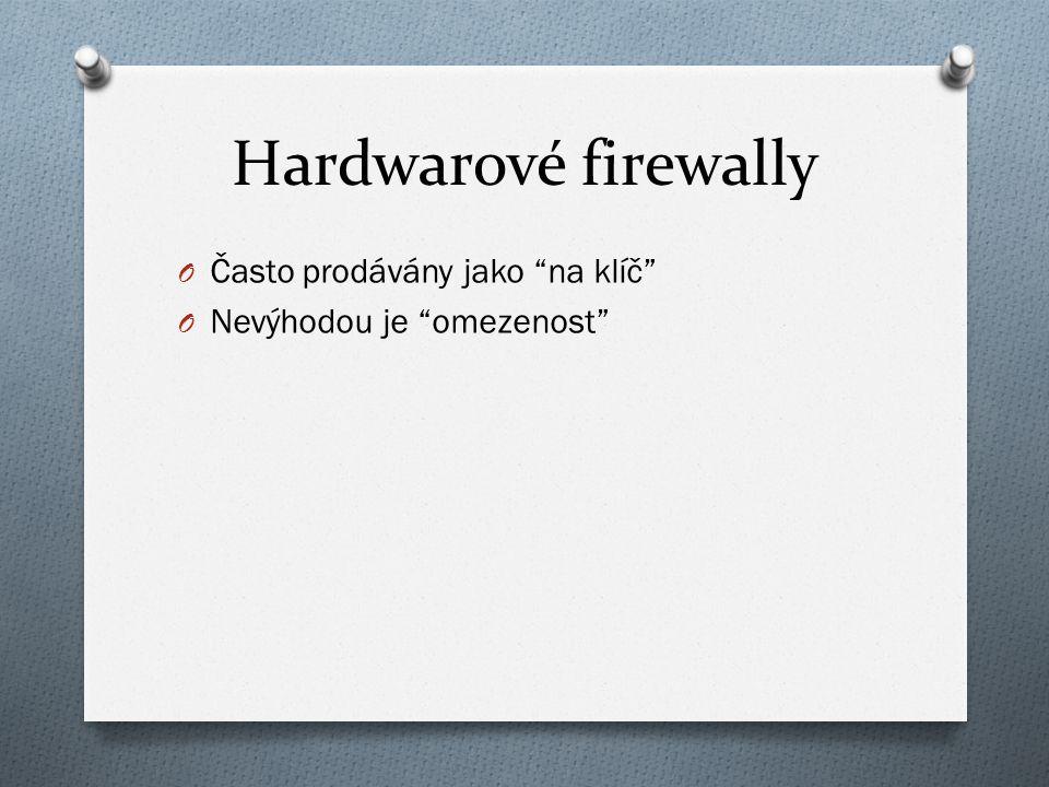 Hardwarové firewally O Často prodávány jako na klíč O Nevýhodou je omezenost