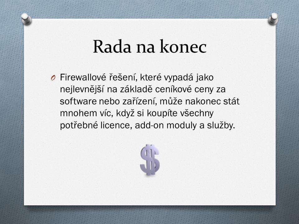 Rada na konec O Firewallové řešení, které vypadá jako nejlevnější na základě ceníkové ceny za software nebo zařízení, může nakonec stát mnohem víc, když si koupíte všechny potřebné licence, add-on moduly a služby.