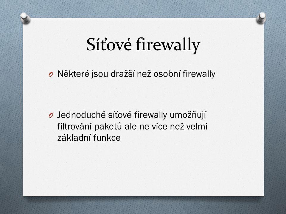 Síťové firewally O Některé jsou dražší než osobní firewally O Jednoduché síťové firewally umožňují filtrování paketů ale ne více než velmi základní funkce