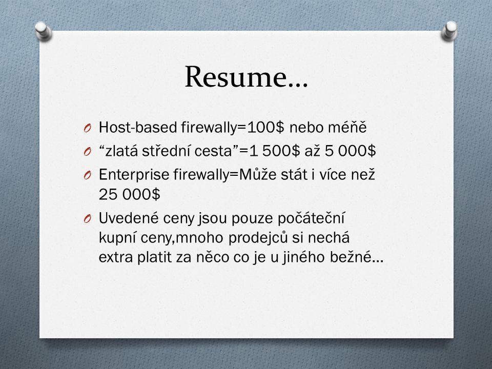 Resume… O Host-based firewally=100$ nebo méňě O zlatá střední cesta =1 500$ až 5 000$ O Enterprise firewally=Může stát i více než 25 000$ O Uvedené ceny jsou pouze počáteční kupní ceny,mnoho prodejců si nechá extra platit za něco co je u jiného bežné…