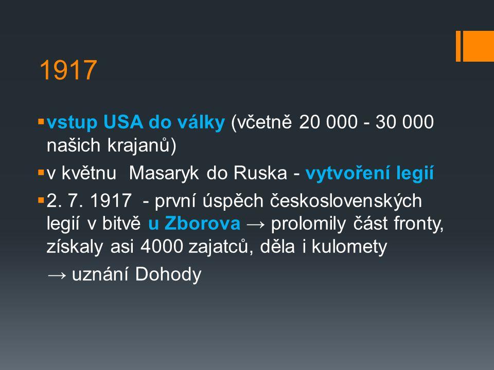 1917  vstup USA do války (včetně 20 000 - 30 000 našich krajanů)  v květnu Masaryk do Ruska - vytvoření legií  2.