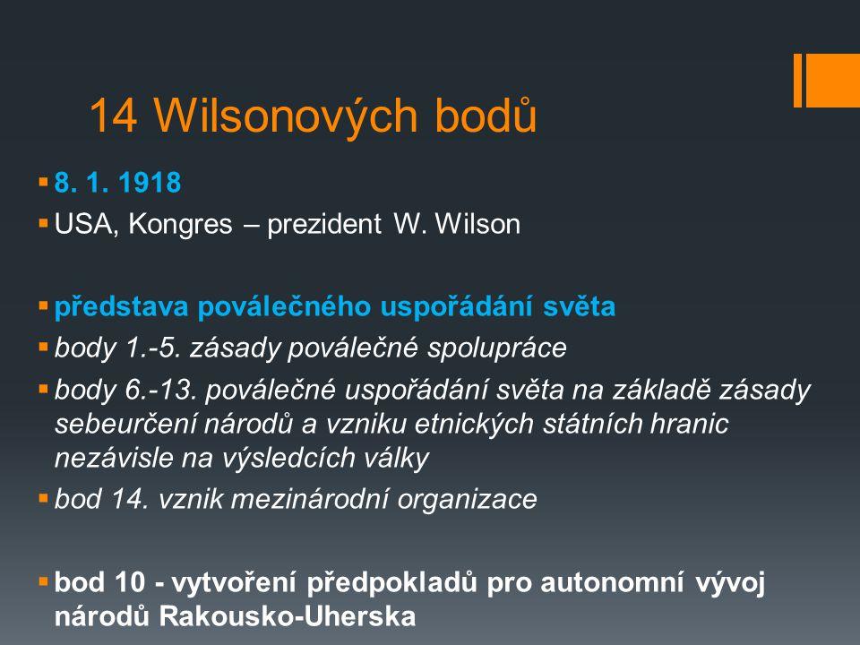 14 Wilsonových bodů  8.1. 1918  USA, Kongres – prezident W.