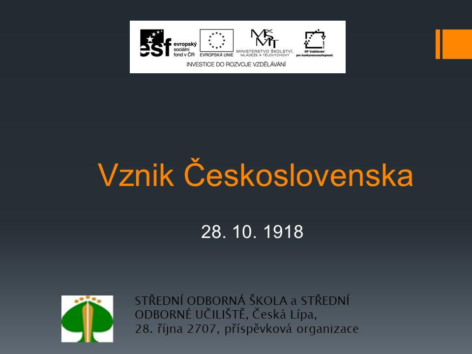 Vznik Československa 28.10. 1918 STŘEDNÍ ODBORNÁ ŠKOLA a STŘEDNÍ ODBORNÉ UČILIŠTĚ, Česká Lípa, 28.