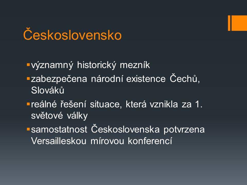 Československo  významný historický mezník  zabezpečena národní existence Čechů, Slováků  reálné řešení situace, která vznikla za 1.
