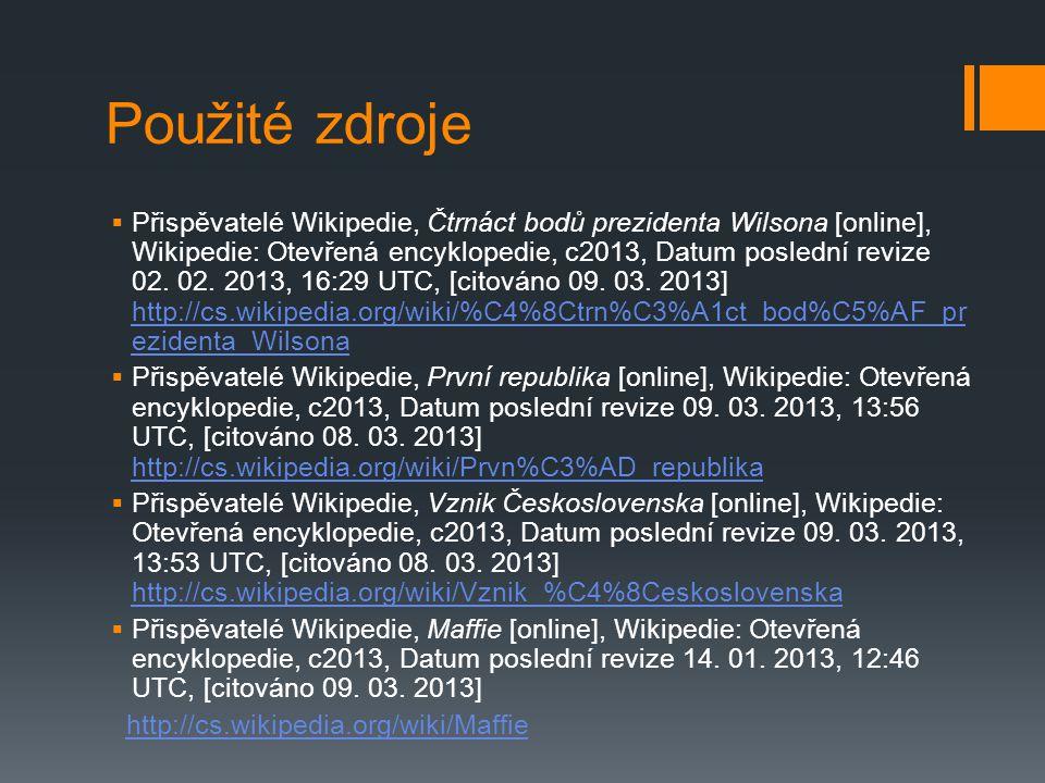 Použité zdroje  Přispěvatelé Wikipedie, Čtrnáct bodů prezidenta Wilsona [online], Wikipedie: Otevřená encyklopedie, c2013, Datum poslední revize 02.
