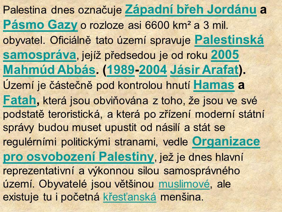 Palestina dnes označuje Západní břeh Jordánu a Pásmo Gazy o rozloze asi 6600 km² a 3 mil. obyvatel. Oficiálně tato území spravuje Palestinská samosprá