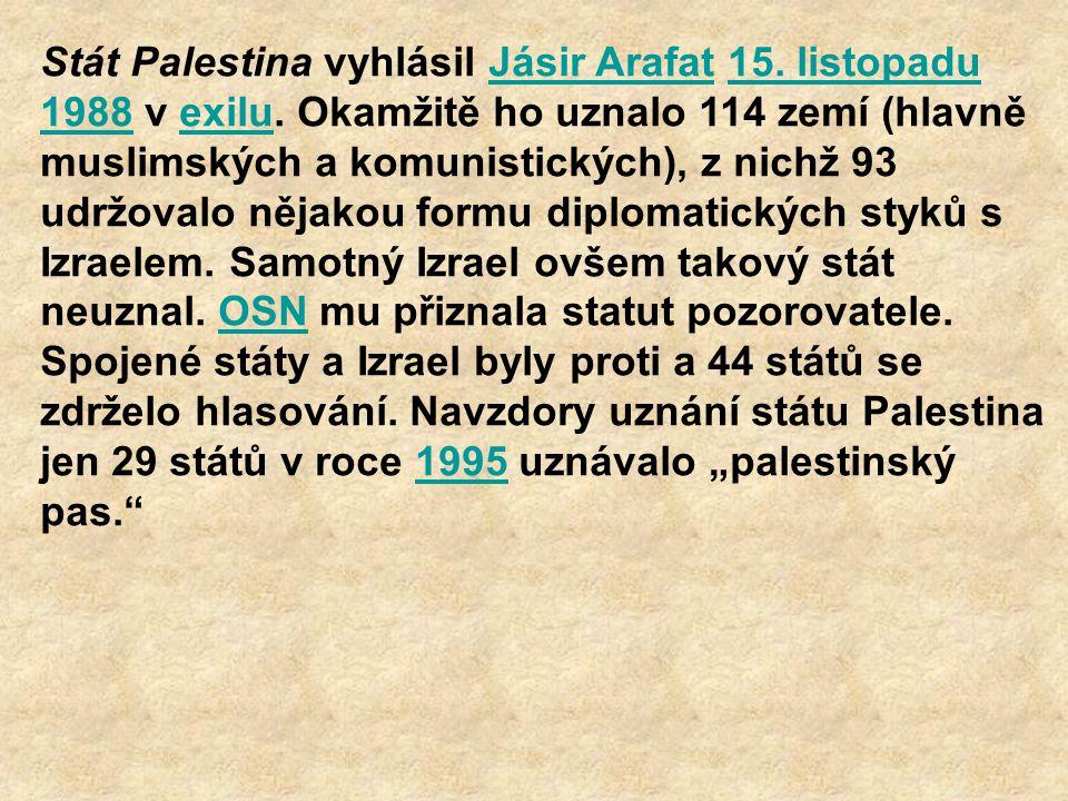 Stát Palestina vyhlásil Jásir Arafat 15. listopadu 1988 v exilu. Okamžitě ho uznalo 114 zemí (hlavně muslimských a komunistických), z nichž 93 udržova