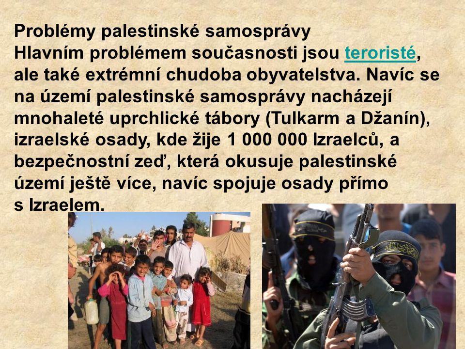 Problémy palestinské samosprávy Hlavním problémem současnosti jsou teroristé, ale také extrémní chudoba obyvatelstva. Navíc se na území palestinské sa