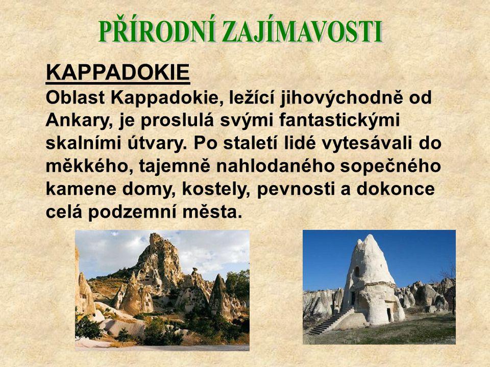 KAPPADOKIE Oblast Kappadokie, ležící jihovýchodně od Ankary, je proslulá svými fantastickými skalními útvary. Po staletí lidé vytesávali do měkkého, t