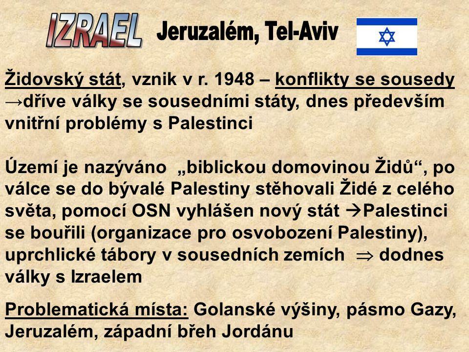 Židovský stát, vznik v r. 1948 – konflikty se sousedy →dříve války se sousedními státy, dnes především vnitřní problémy s Palestinci Území je nazýváno
