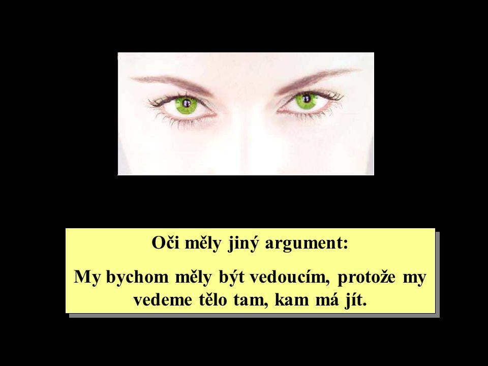 Oči měly jiný argument: My bychom měly být vedoucím, protože my vedeme tělo tam, kam má jít. Oči měly jiný argument: My bychom měly být vedoucím, prot