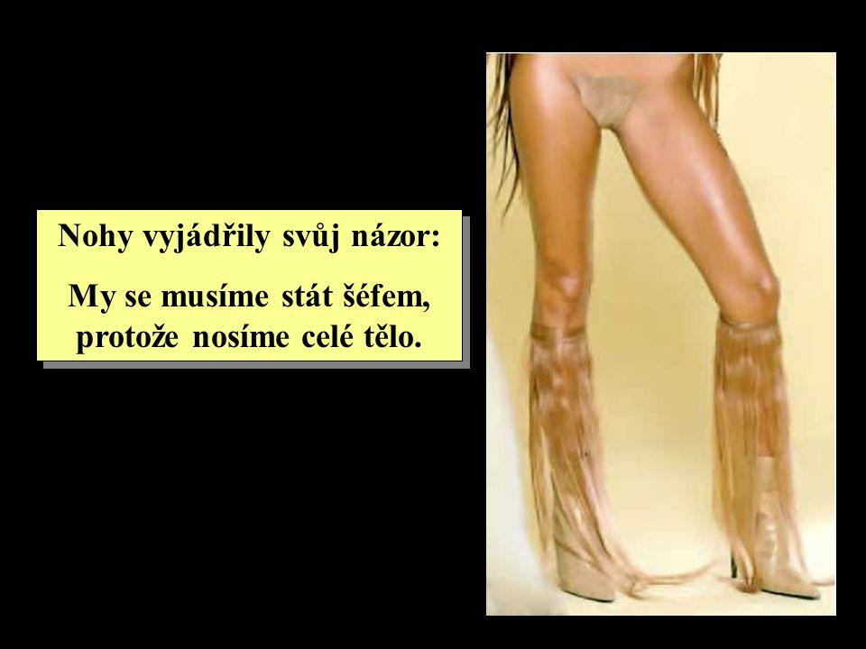 Nohy vyjádřily svůj názor: My se musíme stát šéfem, protože nosíme celé tělo. Nohy vyjádřily svůj názor: My se musíme stát šéfem, protože nosíme celé