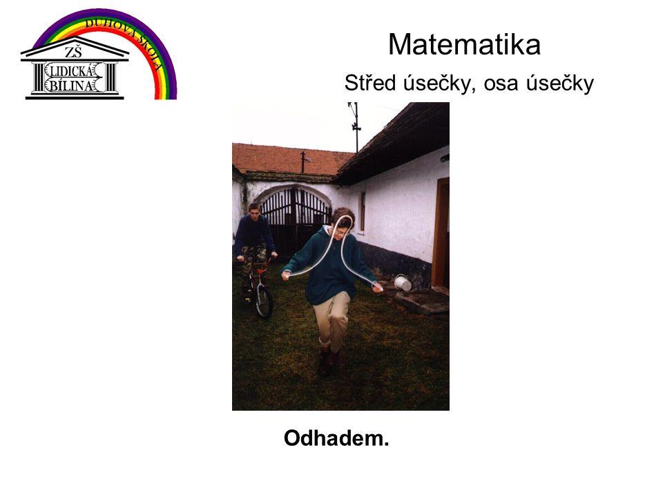 Matematika Střed úsečky, osa úsečky Odhadem.