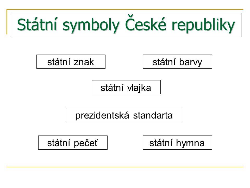 Státní symboly České republiky státní znakstátní barvy státní vlajka prezidentská standarta státní pečeťstátní hymna