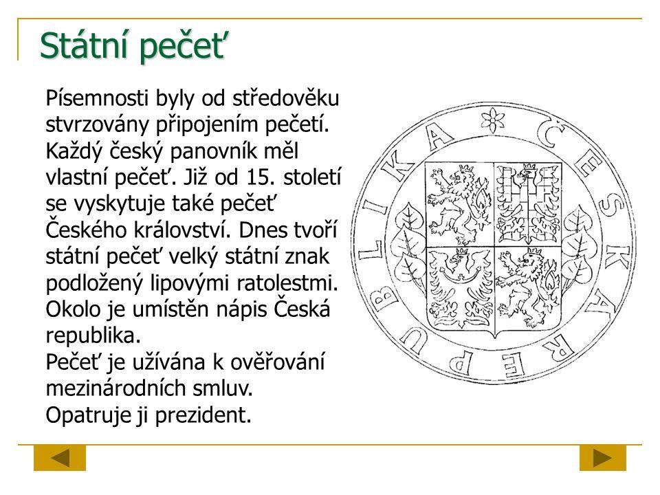 Státní pečeť Písemnosti byly od středověku stvrzovány připojením pečetí. Každý český panovník měl vlastní pečeť. Již od 15. století se vyskytuje také