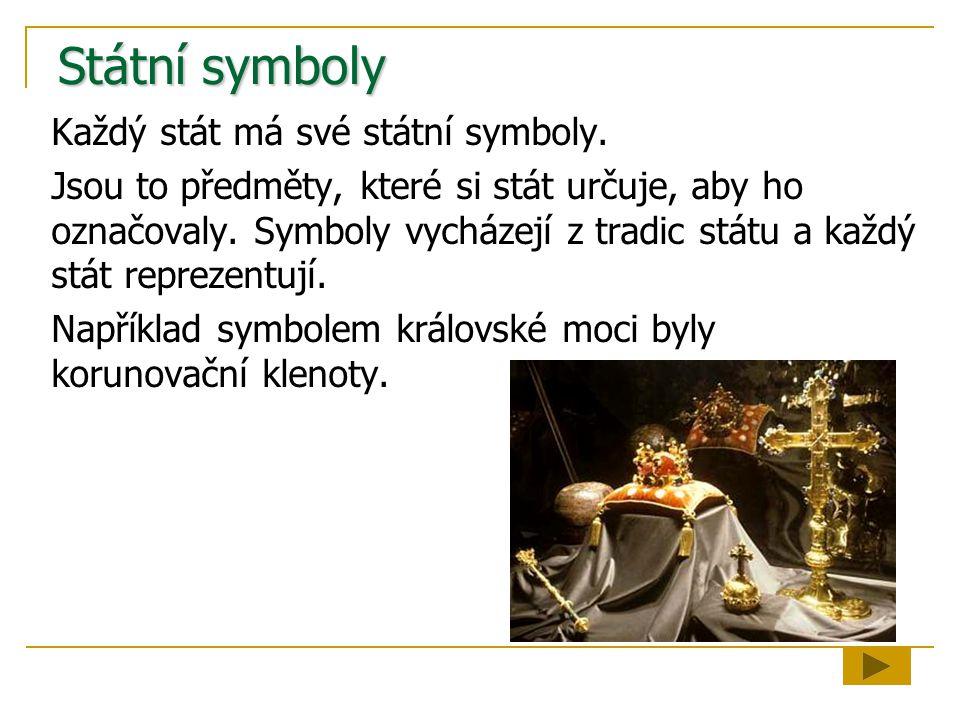 Státní symboly Každý stát má své státní symboly. Jsou to předměty, které si stát určuje, aby ho označovaly. Symboly vycházejí z tradic státu a každý s