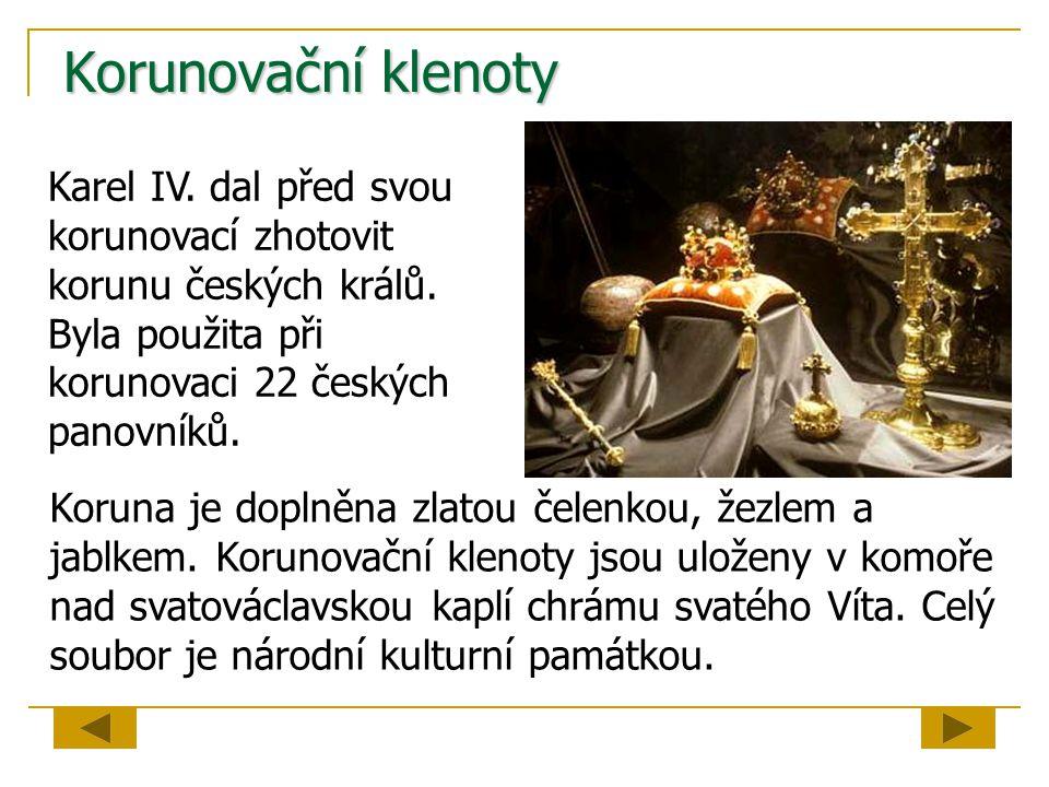Korunovační klenoty Karel IV. dal před svou korunovací zhotovit korunu českých králů. Byla použita při korunovaci 22 českých panovníků. Koruna je dopl