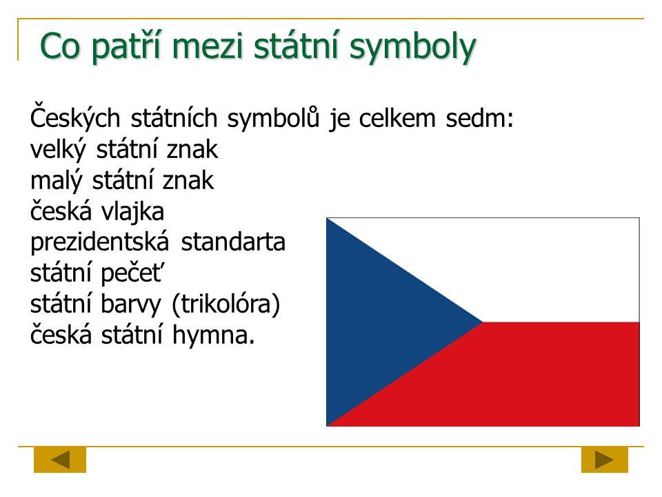 Co patří mezi státní symboly Českých státních symbolů je celkem sedm: velký státní znak malý státní znak česká vlajka prezidentská standarta státní pe
