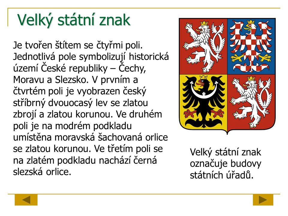 Velký státní znak Je tvořen štítem se čtyřmi poli. Jednotlivá pole symbolizují historická území České republiky – Čechy, Moravu a Slezsko. V prvním a