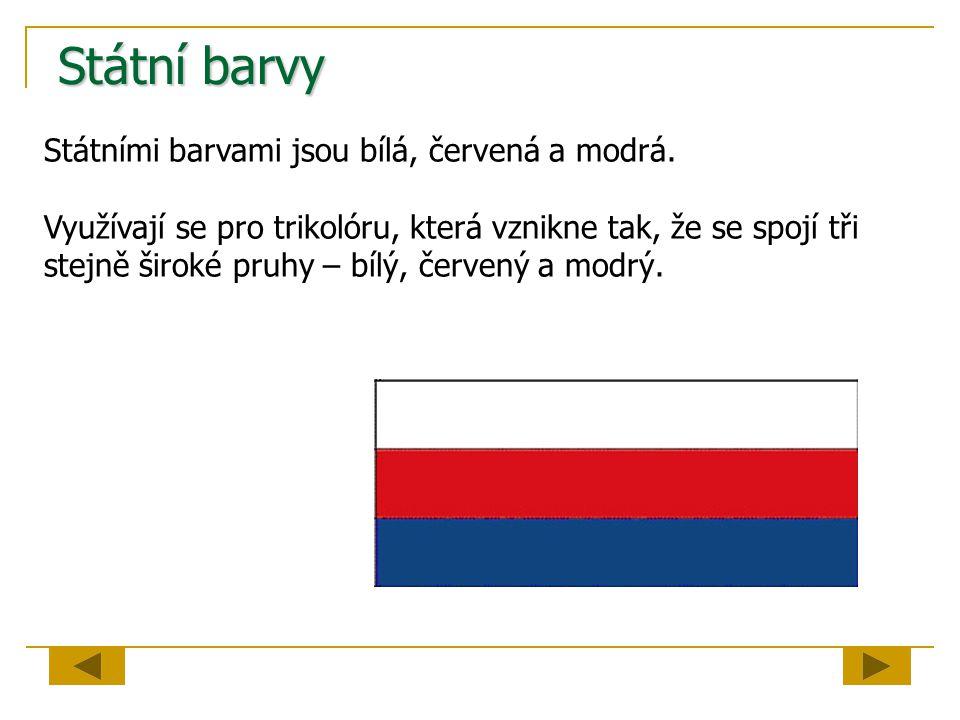Státní vlajka Skládá se z horního bílého pruhu a dolního červeného pruhu, do nichž je vsunut modrý klín.