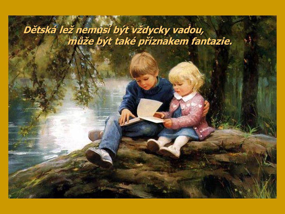 Kdo chce pokazit životní dráhu svých dětí, ať jim odstraní z cesty všechny překážky.
