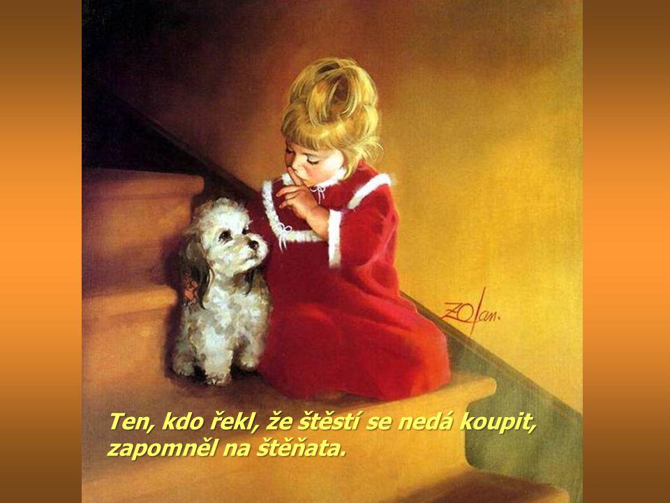 Ten, kdo řekl, že štěstí se nedá koupit, zapomněl na štěňata.