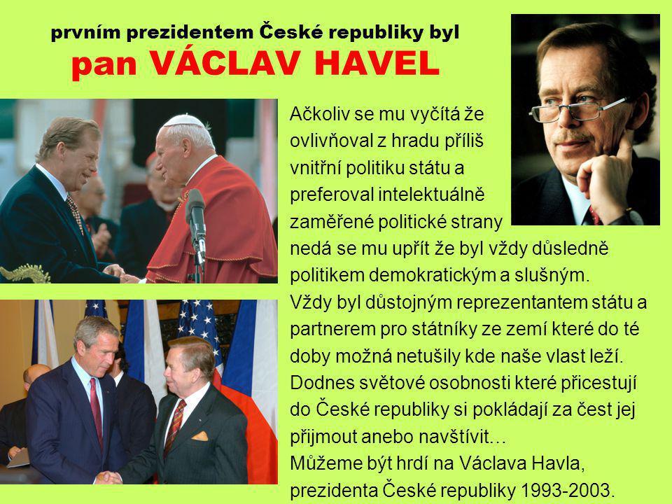 Naším druhým prezidentem je pan VÁCLAV KLAUS Nelze vůbec pochybovat že je pro stát důstojným reprezentantem a svou úlohu zvádá bravurně.