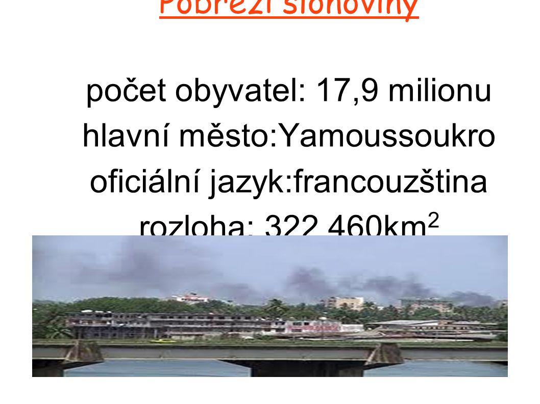 Pobřeží slonoviny počet obyvatel: 17,9 milionu hlavní město:Yamoussoukro oficiální jazyk:francouzština rozloha: 322 460km 2