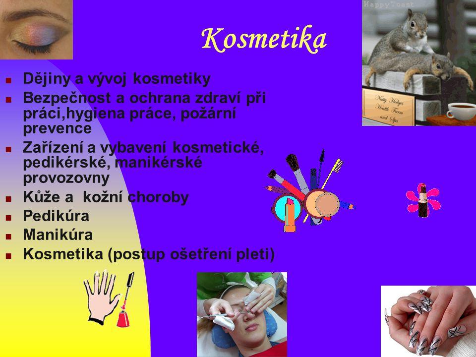 Kosmetika Dějiny a vývoj kosmetiky Bezpečnost a ochrana zdraví při práci,hygiena práce, požární prevence Zařízení a vybavení kosmetické, pedikérské, m